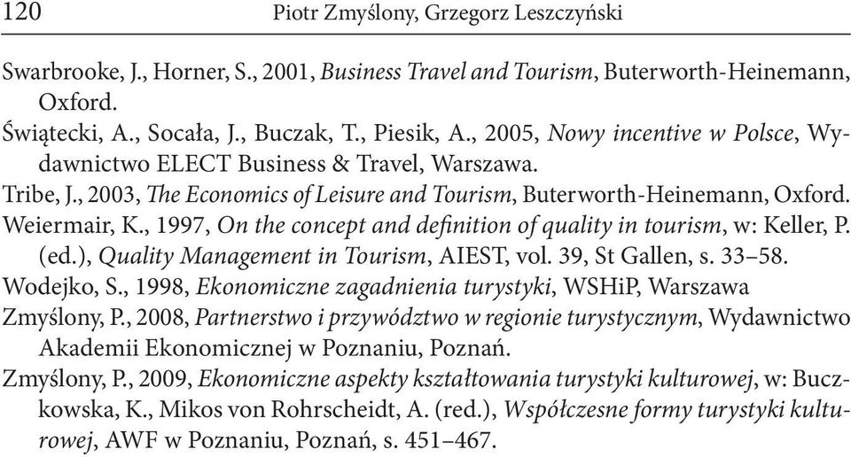 , 1997, On the concept and definition of quality in tourism, w: Keller, P. (ed.), Quality Management in Tourism, AIEST, vol. 39, St Gallen, s. 33 58. Wodejko, S.