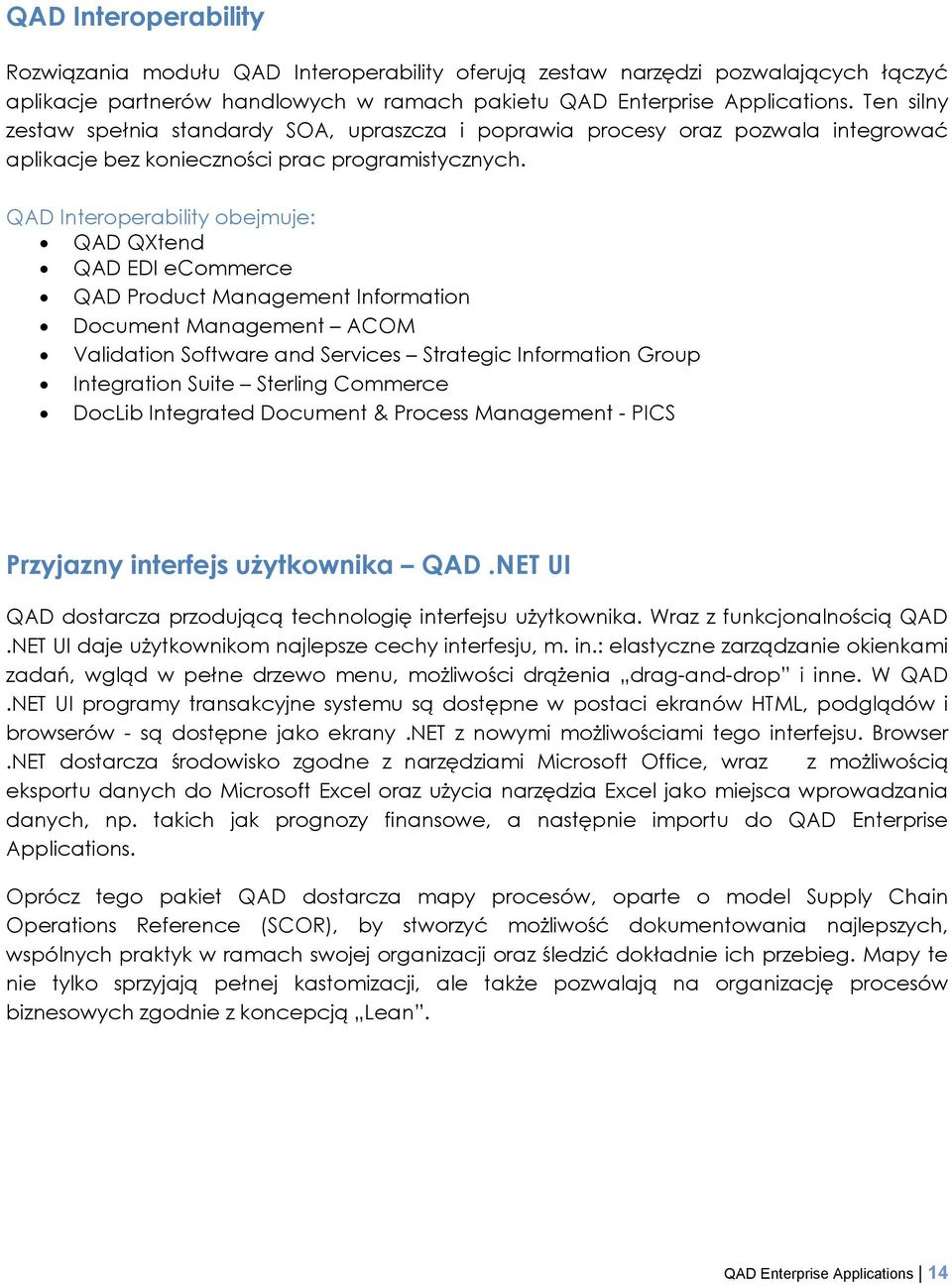 QAD Interoperability obejmuje: QAD QXtend QAD EDI ecommerce QAD Product Management Information Document Management ACOM Validation Software and Services Strategic Information Group Integration Suite