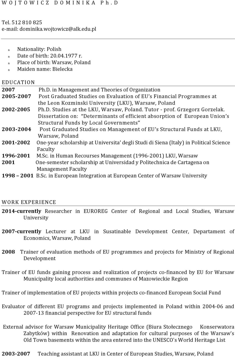 Dissertatio o: Determiats of efficiet absorptio of Europea Uio s Structural Fuds by Local Govermets 2003-2004 Post Graduated Studies o Maagemet of EU s Structural Fuds at LKU, Warsaw, Polad 2001-2002