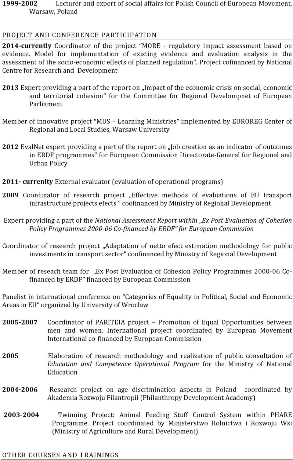 Project cofiaced by Natioal Cetre for Research ad Developmet 2013 Expert providig a part of the report o Impact of the ecoomic crisis o social, ecoomic ad territorial cohesio for the Committee for