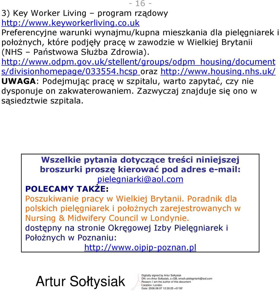 uk/stellent/groups/odpm_housing/document s/divisionhomepage/033554.hcsp oraz http://www.housing.nhs.uk/ UWAGA: Podejmując pracę w szpitalu, warto zapytać, czy nie dysponuje on zakwaterowaniem.