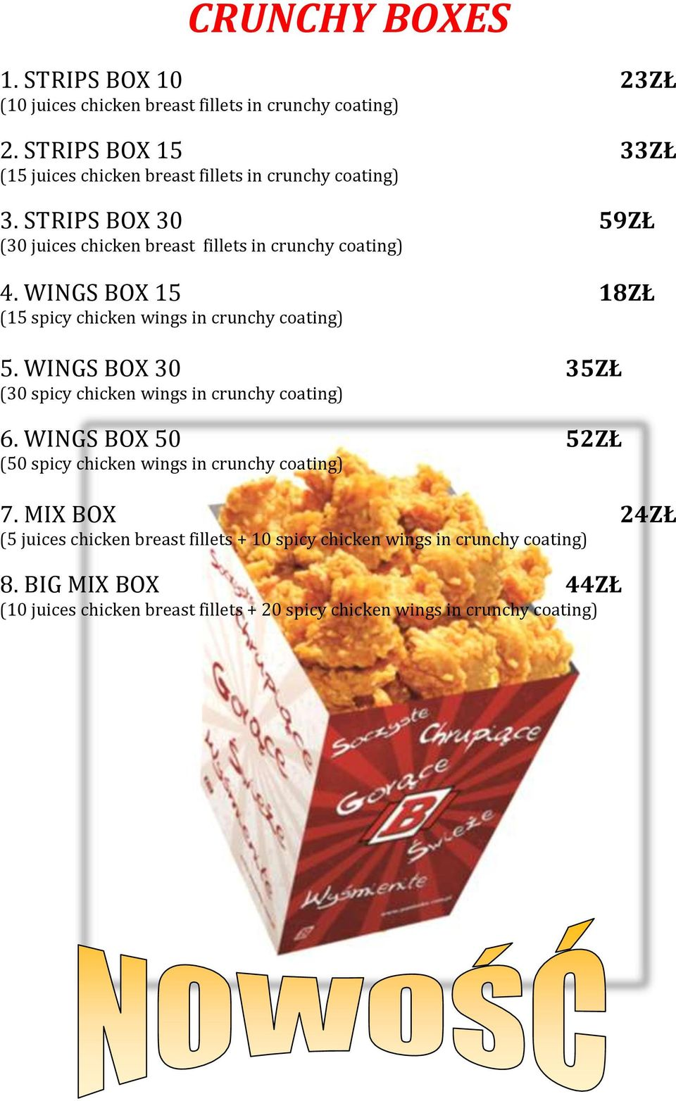 WINGS BOX 15 18ZŁ (15 spicy chicken wings in crunchy coating) 5. WINGS BOX 30 35ZŁ (30 spicy chicken wings in crunchy coating) 6.