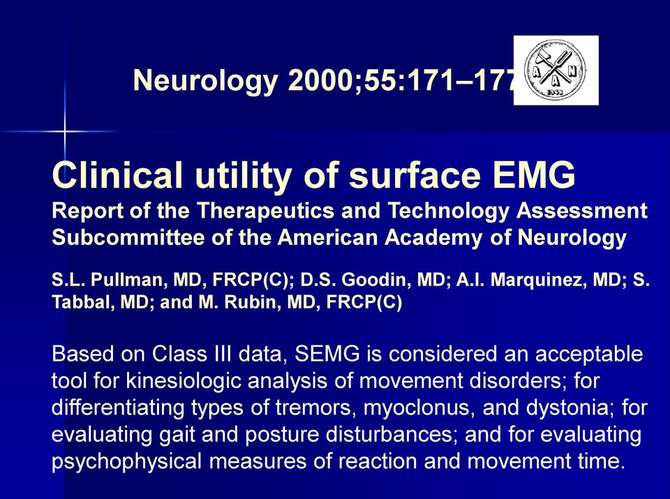 Rubin, MD, FRCP(C) Based on Class III data, SEMG is considered an acceptable tool for kinesiologic analysis of movement disorders; for