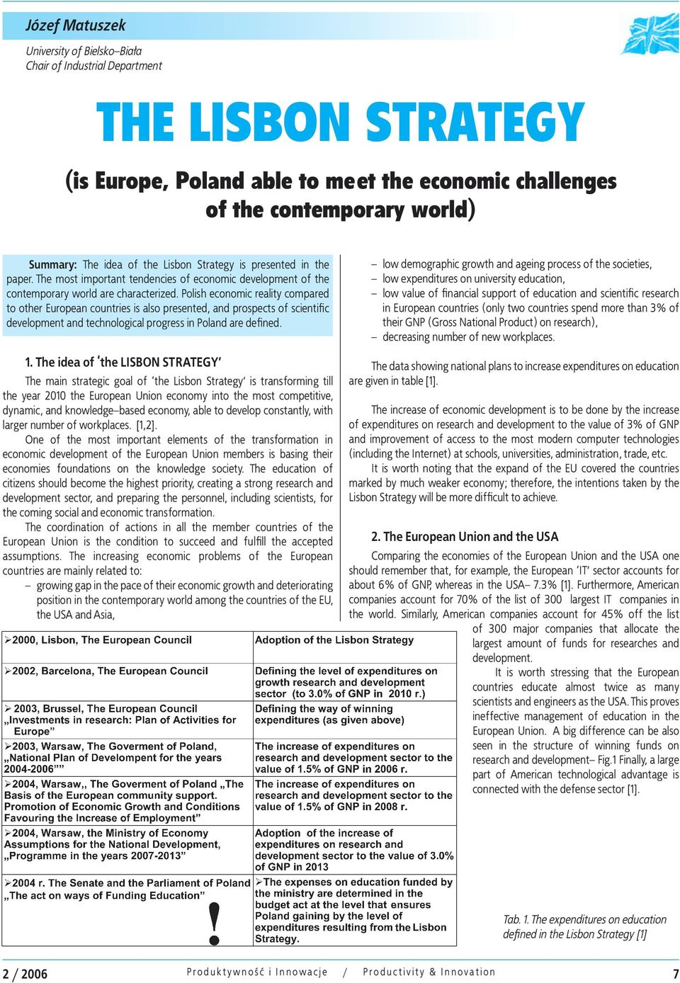 Polish economic reality compared to other European countries is also presented, and prospects of scientific development and technological progress in Poland are defined. 1.