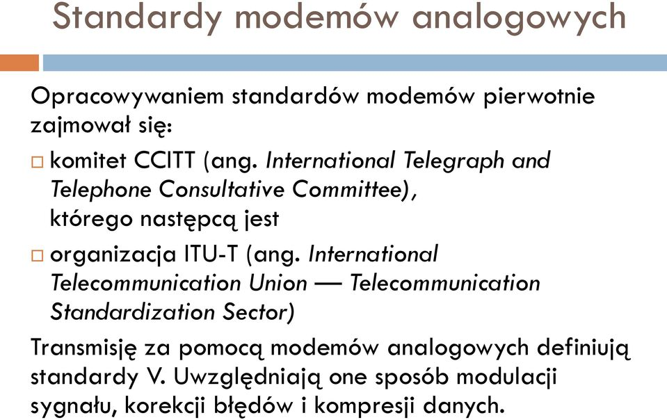 International Telecommunication Union Telecommunication Standardization Sector) Transmisję za pomocą modemów