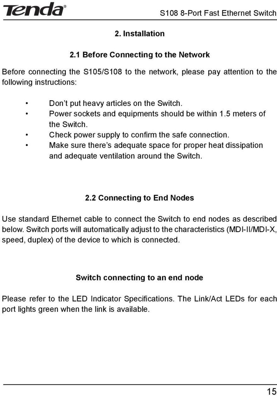 Power sockets and equipments should be within 1.5 meters of the Switch. Check power supply to con rm the safe connection.