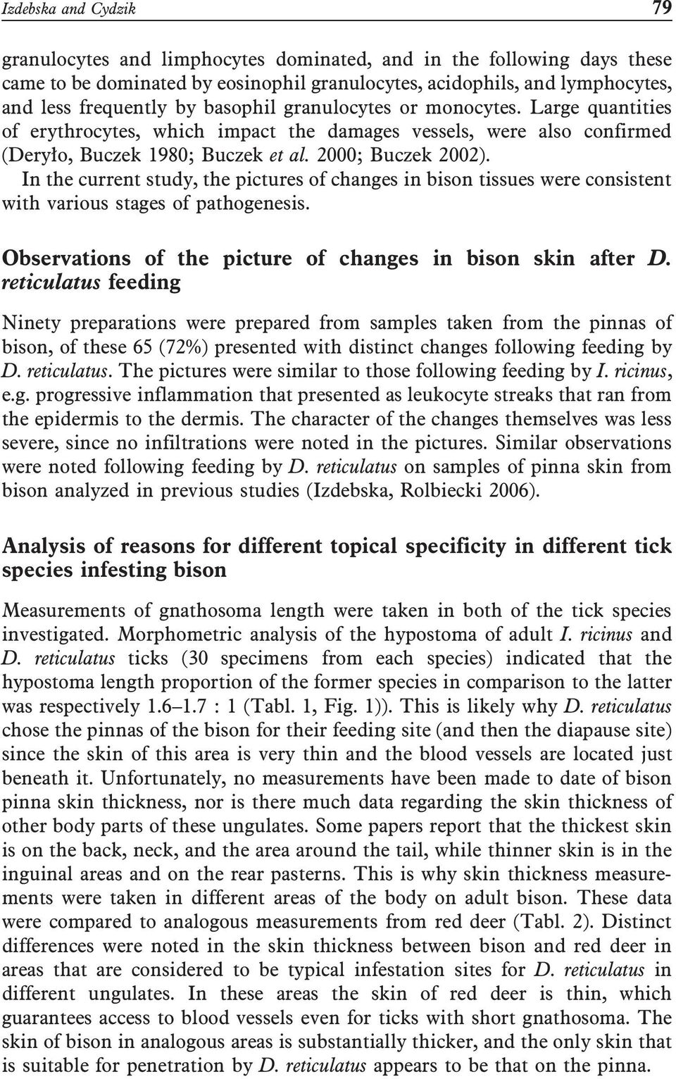 In the current study, the pictures of changes in bison tissues were consistent with various stages of pathogenesis. Observations of the picture of changes in bison skin after D.