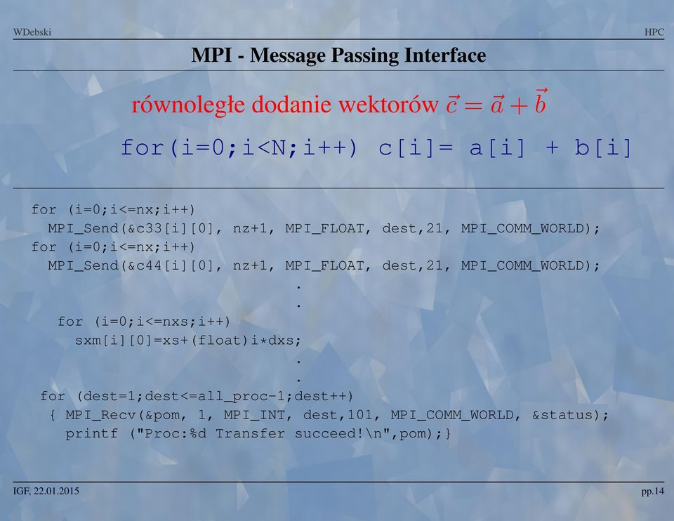 nz+1 MPI_FLOAT dest21 MPI_COMM_WORLD);.. for (i=0;i<=nxs;i++) sxm[i][0]=xs+(float)i*dxs;.