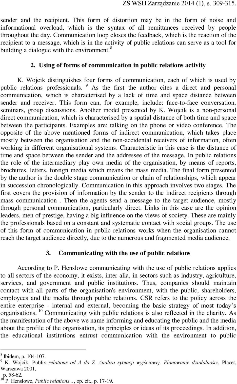 environment. 8 2. Using of forms of communication in public relations activity K. Wojcik distinguishes four forms of communication, each of which is used by public relations professionals.