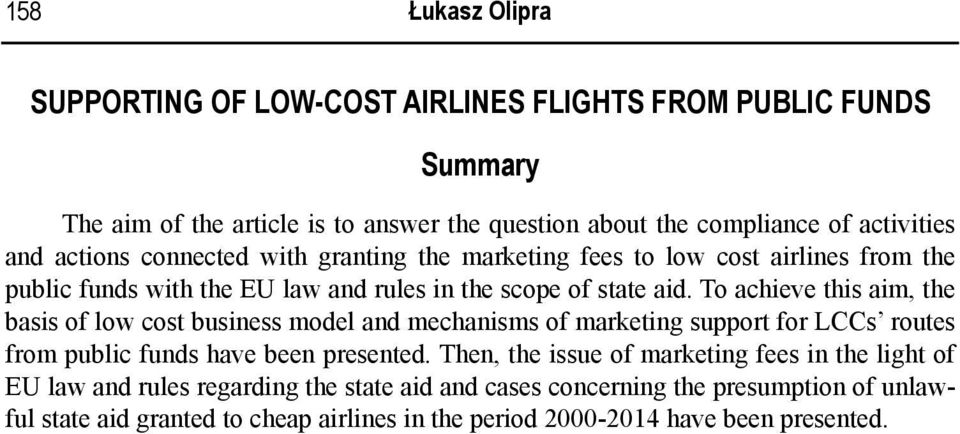 To achieve this aim, the basis of low cost business model and mechanisms of marketing support for LCCs routes from public funds have been presented.