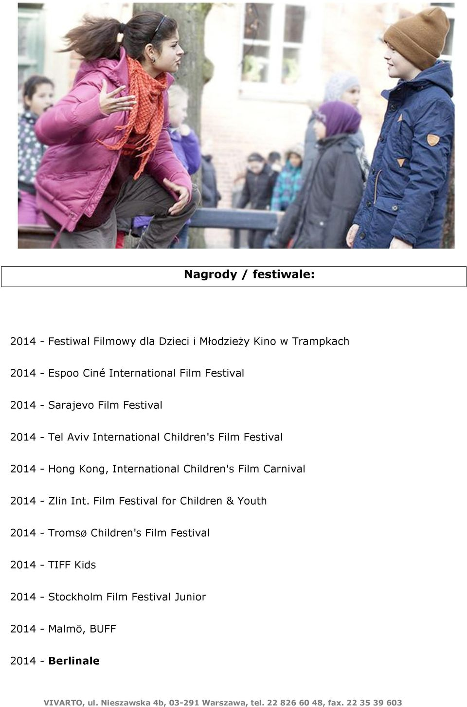 2014 - Hong Kong, International Children's Film Carnival 2014 - Zlin Int.