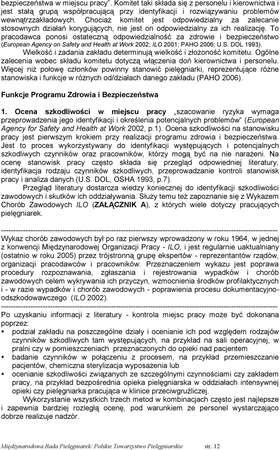 To pracodawca ponosi ostateczną odpowiedzialność za zdrowie i bezpieczeństwo (European Agency on Safety and Health at Work 2002; ILO 2001; PAHO 2006; U.S. DOL 1993).