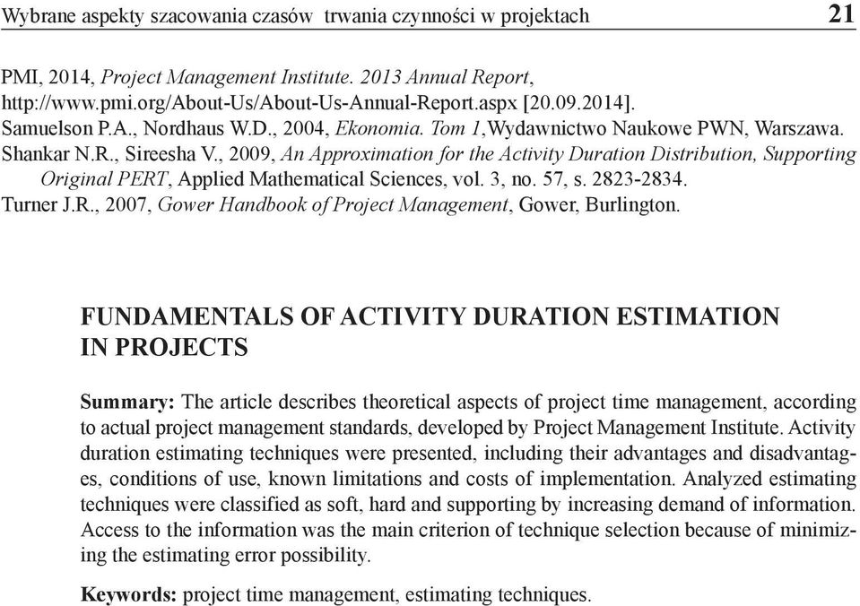 , 2009, An Approximation for the Activity Duration Distribution, Supporting Original PERT, Applied Mathematical Sciences, vol. 3, no. 57, s. 2823-2834. Turner J.R., 2007, Gower Handbook of Project Management, Gower, Burlington.