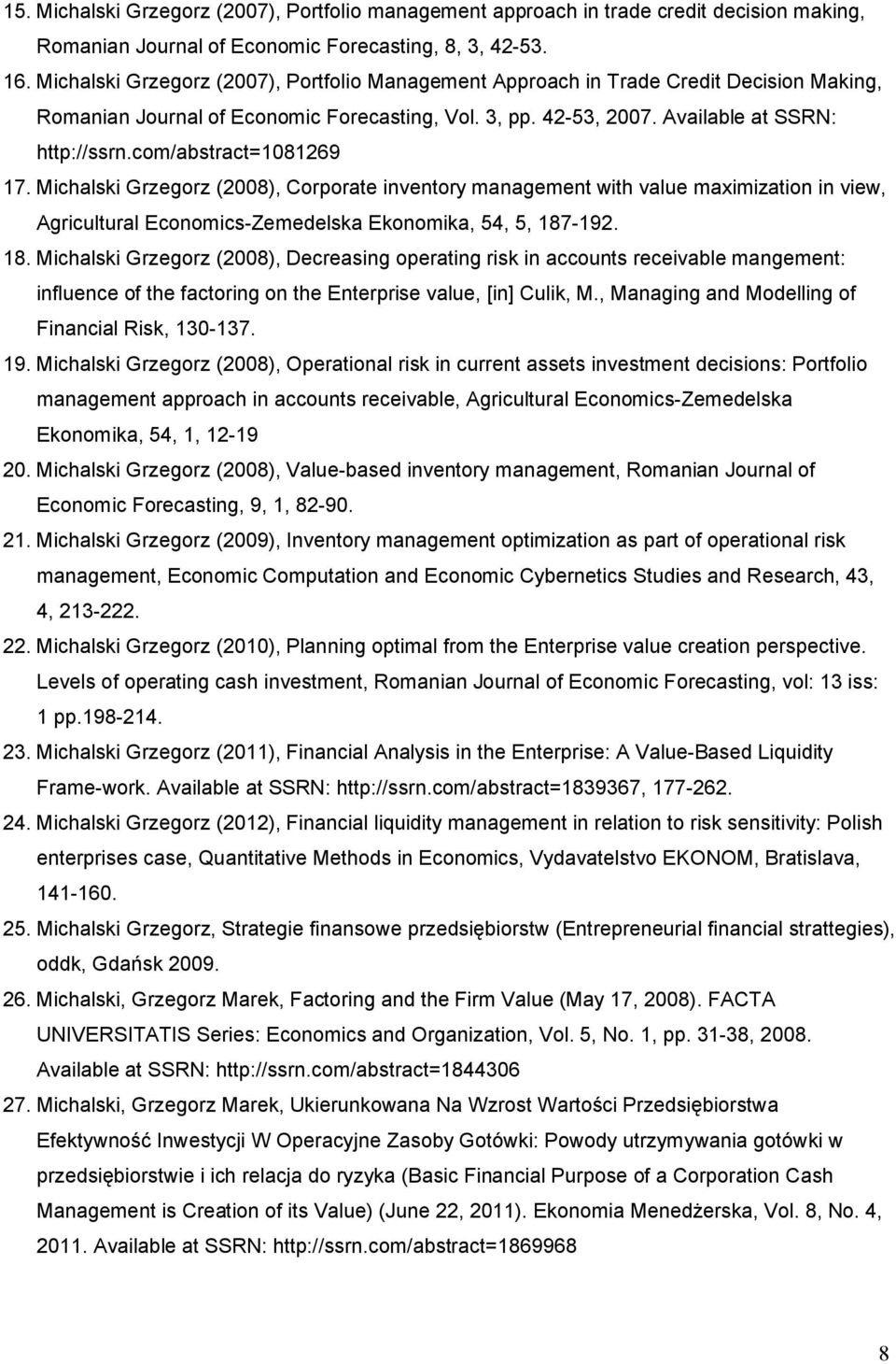 com/abstract=1081269 17. Michalski Grzegorz (2008), Corporate inventory management with value maximization in view, Agricultural Economics-Zemedelska Ekonomika, 54, 5, 187