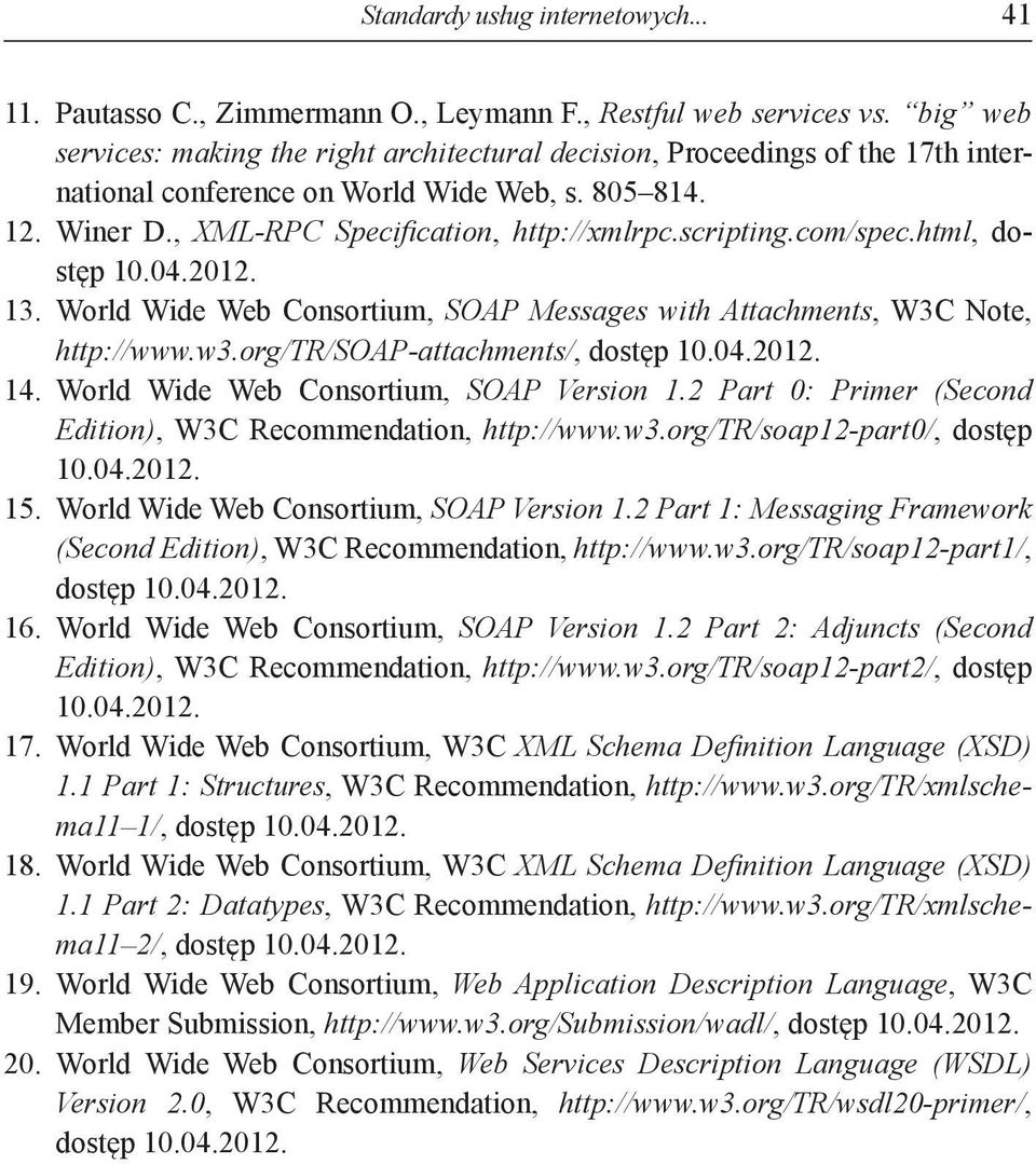com/spec.html, dostęp 10.04.2012. 13. World Wide Web Consortium, SOAP Messages with Attachments, W3C Note, http://www.w3.org/tr/soap-attachments/, 14. World Wide Web Consortium, SOAP Version 1.