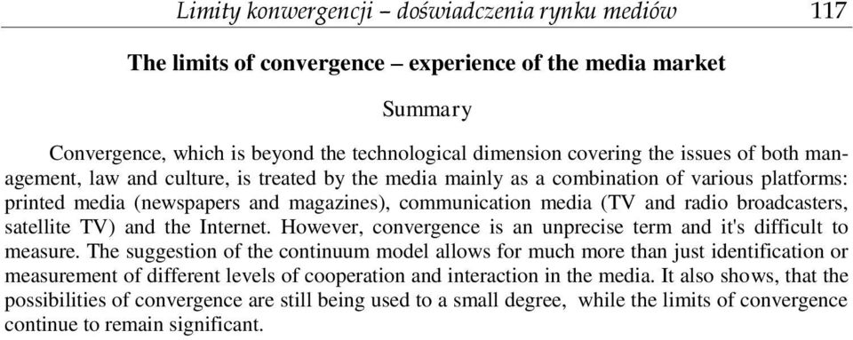 satellite TV) and the Internet. However, convergence is an unprecise term and it's difficult to measure.