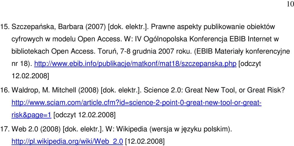 info/publikacje/matkonf/mat18/szczepanska.php [odczyt 12.02.2008] 16. Waldrop, M. Mitchell (2008) [dok. elektr.]. Science 2.0: Great New Tool, or Great Risk?