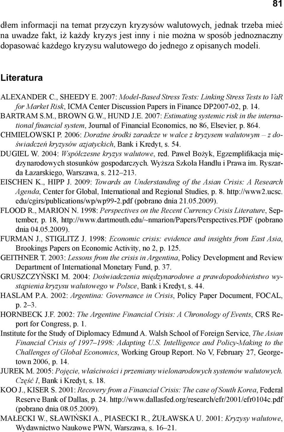 BARTRAM S.M., BROWN G.W., HUND J.E. 2007: Estimating systemic risk in the international fi nancial system, Journal of Financial Economics, no 86, Elsevier, p. 864. CHMIELOWSKI P.
