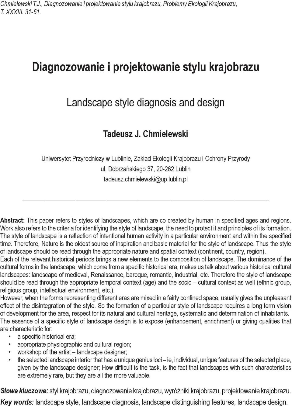 Dobrzańskiego 37, 20-262 Lublin tadeusz.chmielewski@up.lublin.pl Abstract: This paper refers to styles of landscapes, which are co-created by human in specified ages and regions.