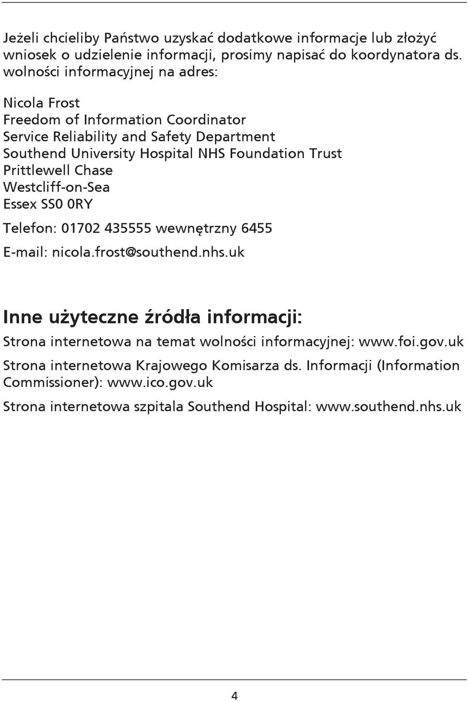 Prittlewell Chase Westcliff-on-Sea Essex SS0 0RY Telefon: 01702 435555 wewnętrzny 6455 E-mail: nicola.frost@southend.nhs.