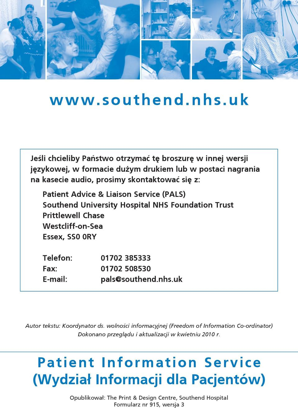 Patient Advice & Liaison Service (PALS) Southend University Hospital NHS Foundation Trust Prittlewell Chase Westcliff-on-Sea Essex, SS0 0RY Telefon: 01702 385333 Fax: