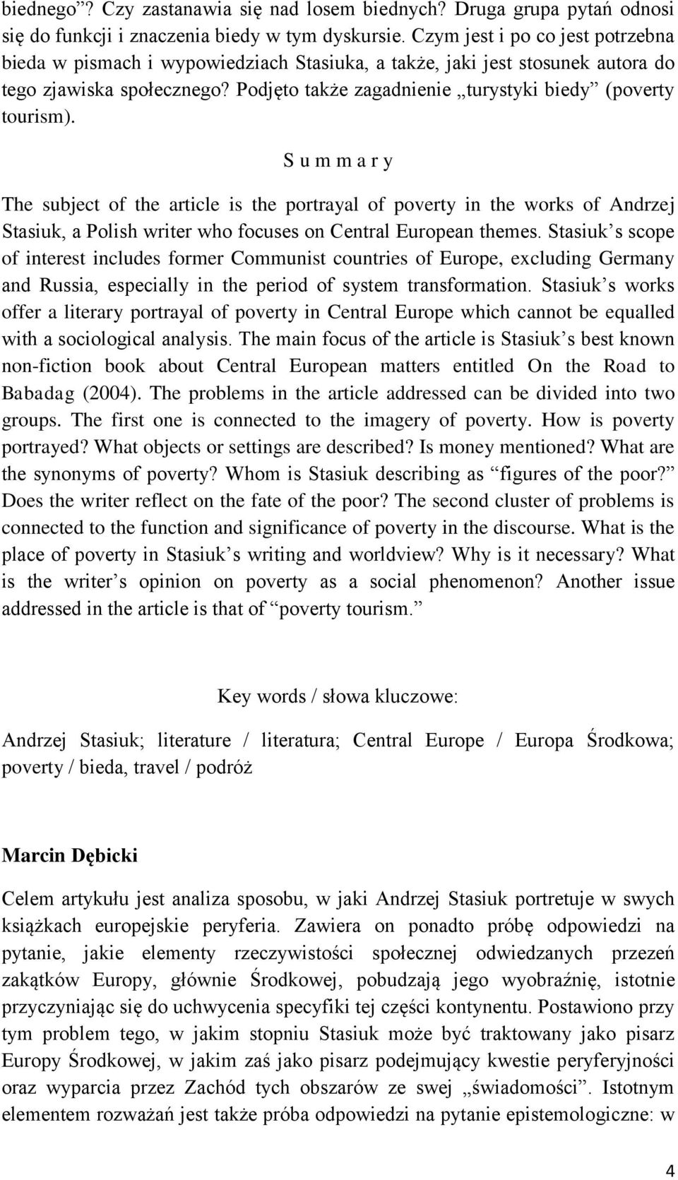 The subject of the article is the portrayal of poverty in the works of Andrzej Stasiuk, a Polish writer who focuses on Central European themes.