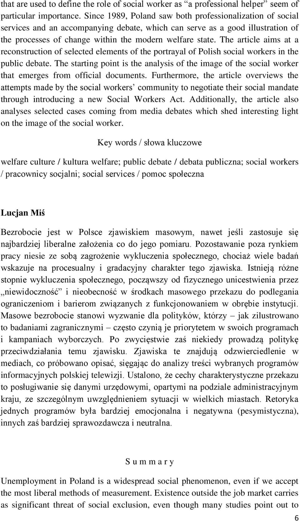 The article aims at a reconstruction of selected elements of the portrayal of Polish social workers in the public debate.