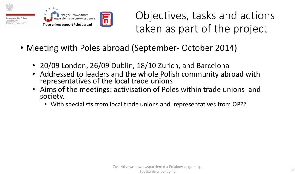 community abroad with representatives of the local trade unions Aims of the meetings: activisation of