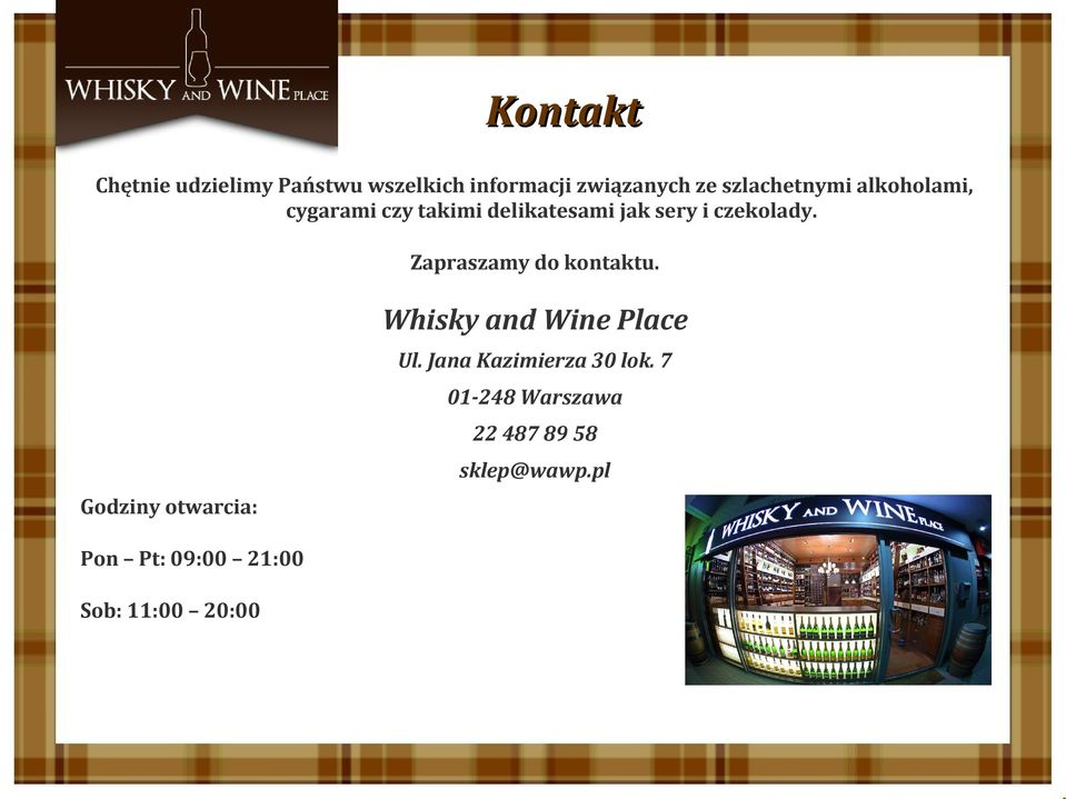 Zapraszamy do kontaktu. Whisky and Wine Place Ul. Jana Kazimierza 30 lok.