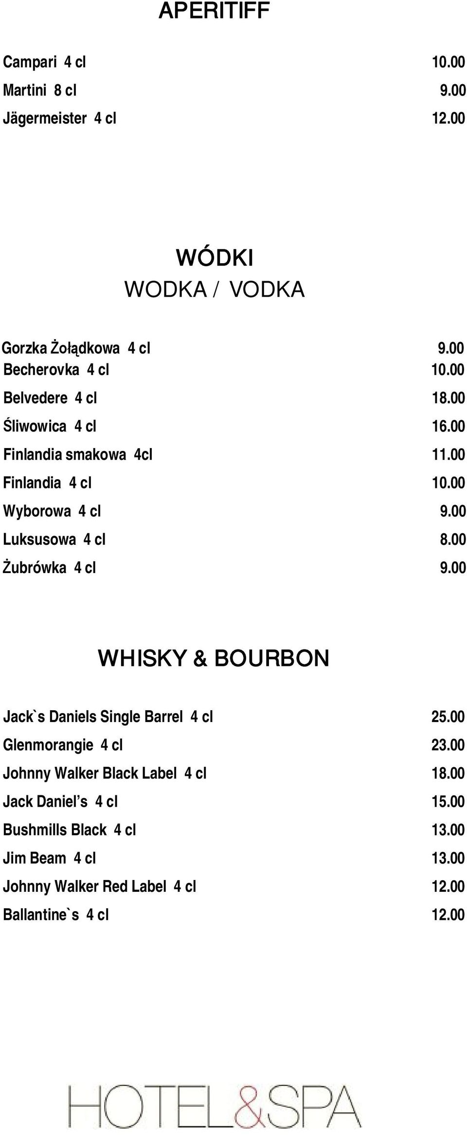 00 Luksusowa 4 cl 8.00 Żubrówka 4 cl 9.00 WHISKY & BOURBON Jack`s Daniels Single Barrel 4 cl 25.00 Glenmorangie 4 cl 23.