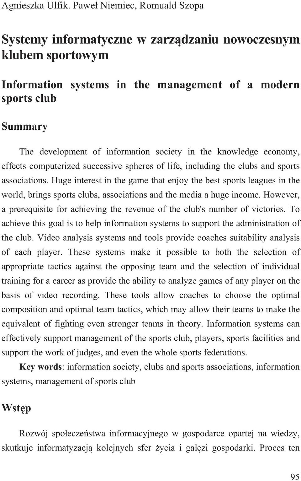 society in the knowledge economy, effects computerized successive spheres of life, including the clubs and sports associations.