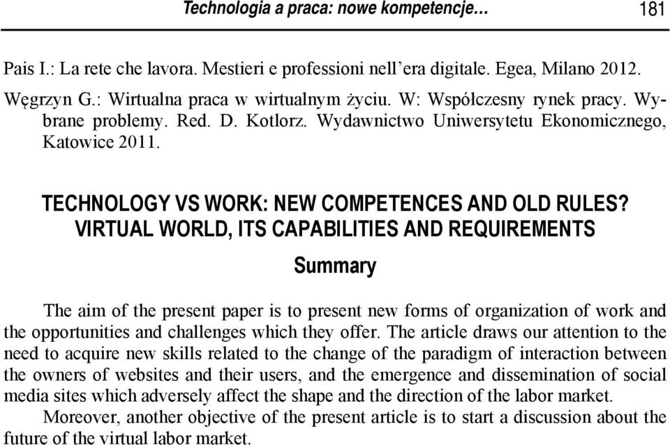 VIRTUAL WORLD, ITS CAPABILITIES AND REQUIREMENTS Summary The aim of the present paper is to present new forms of organization of work and the opportunities and challenges which they offer.