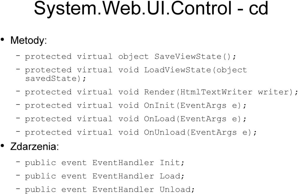 savedstate); protected virtual void Render(HtmlTextWriter writer); protected virtual void OnInit(EventArgs