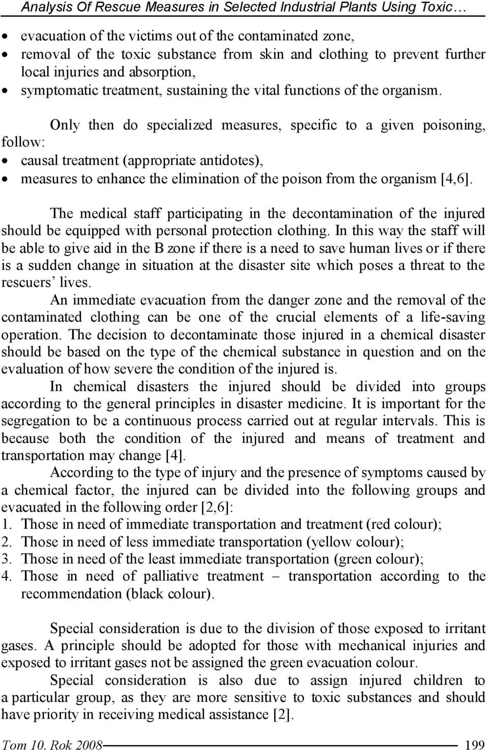 Only then do specialized measures, specific to a given poisoning, follow: causal treatment (appropriate antidotes), measures to enhance the elimination of the poison from the organism [4,6].