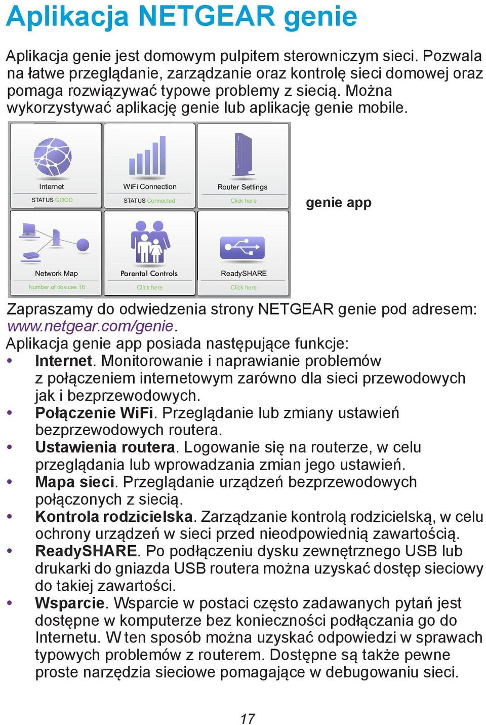 Internet STATUS GOOD WiFi Connection STATUS Connected Router Settings Click here genie app Network Map Parental Controls ReadySHARE Number of devices 16 Click here Click here Zapraszamy do