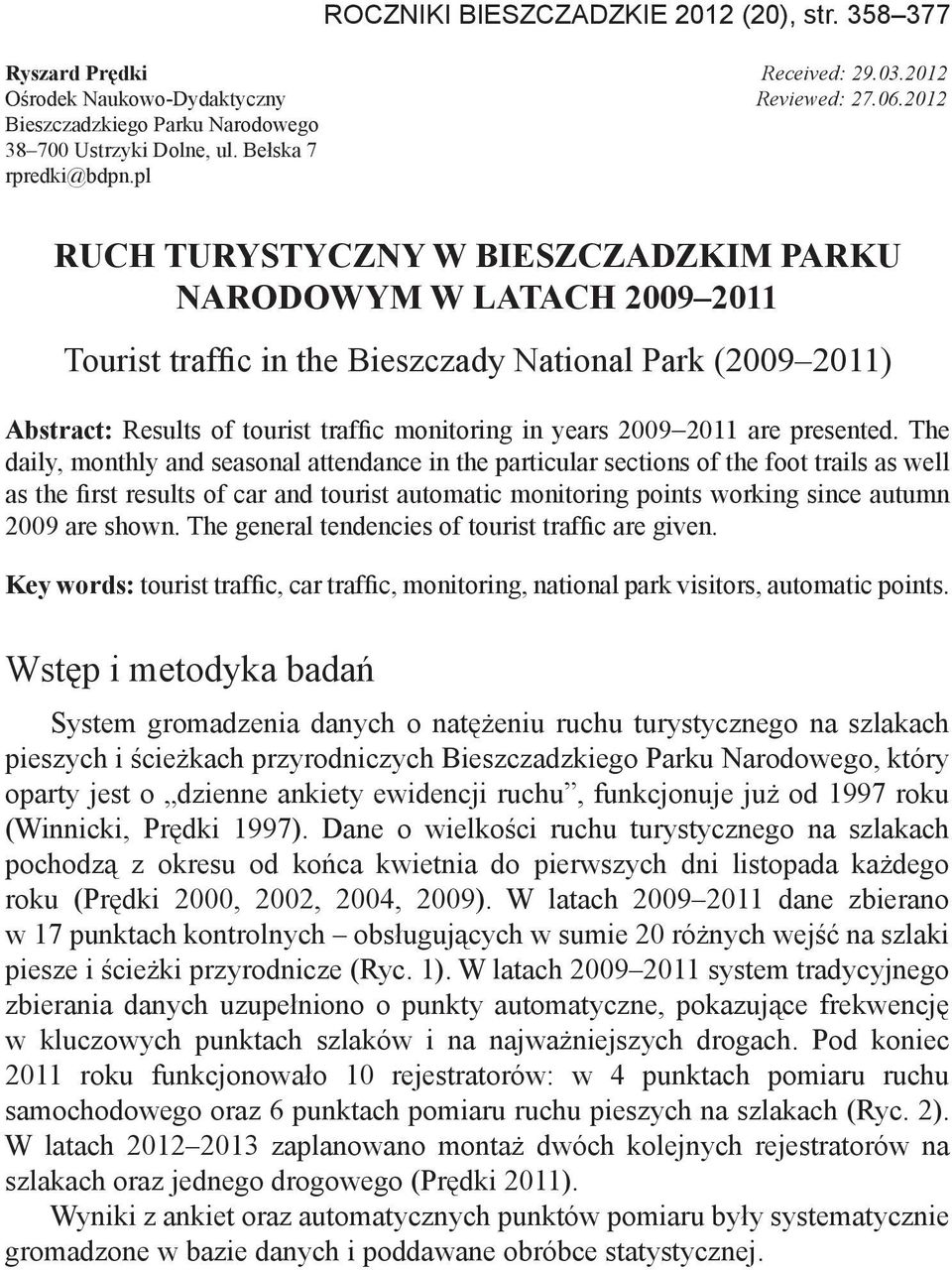 pl RUCH TURYSTYCZNY W BIESZCZADZKIM PARKU NARODOWYM W LATACH 2009 2011 Tourist traffic in the Bieszczady National Park (2009 2011) Abstract: Results of tourist traffic monitoring in years 2009 2011