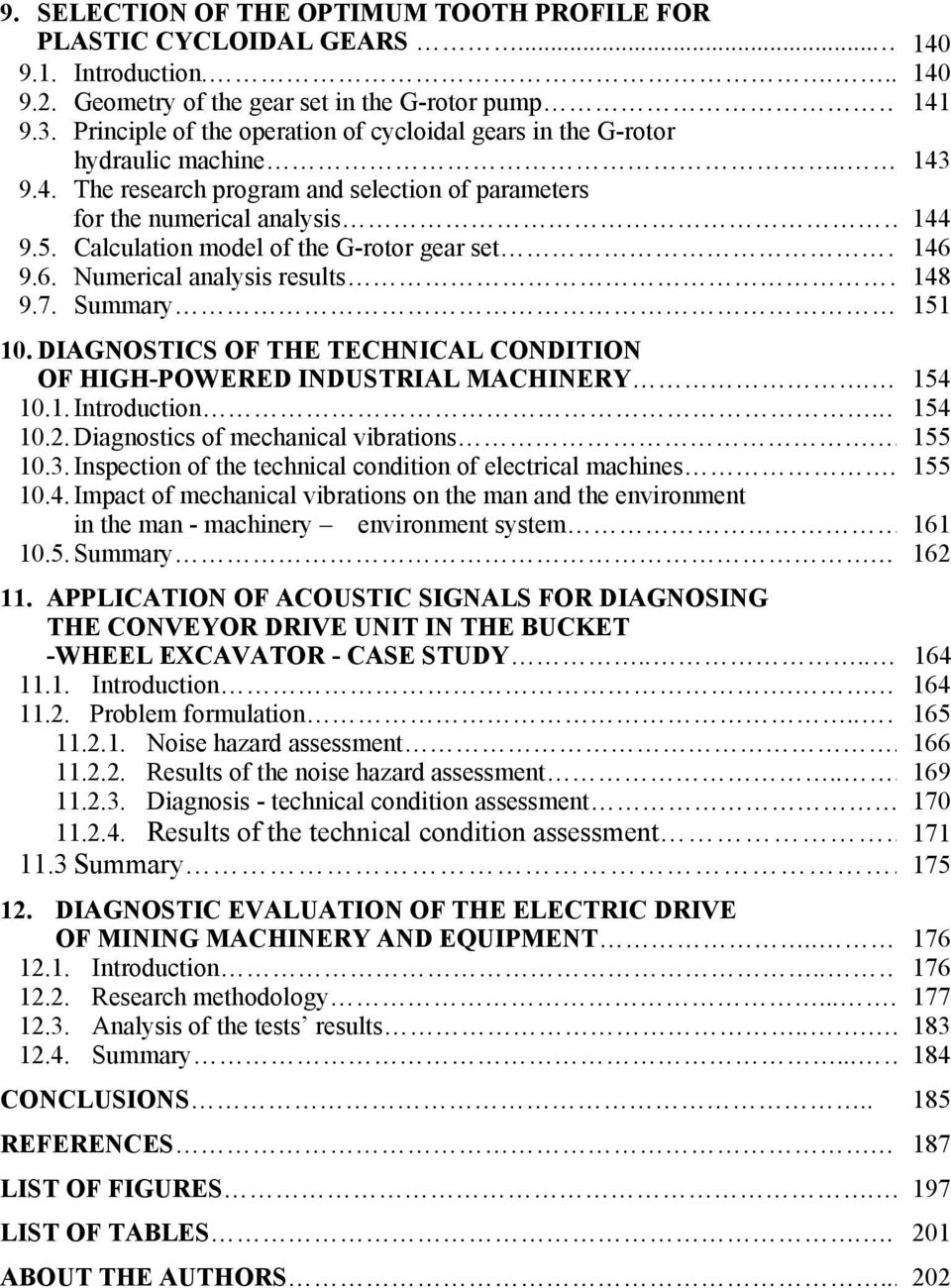 Calculation model of the G-rotor gear set 146 9.6. Numerical analysis results 148 9.7. Summary.. 151 10. DIAGNOSTICS OF THE TECHNICAL CONDITION OF HIGH-POWERED INDUSTRIAL MACHINERY... 154 10.1. Introduction.