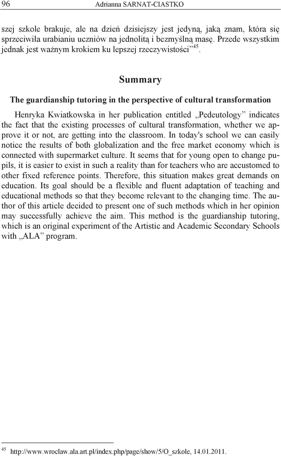Summary The guardianship tutoring in the perspective of cultural transformation Henryka Kwiatkowska in her publication entitled Pedeutology indicates the fact that the existing processes of cultural