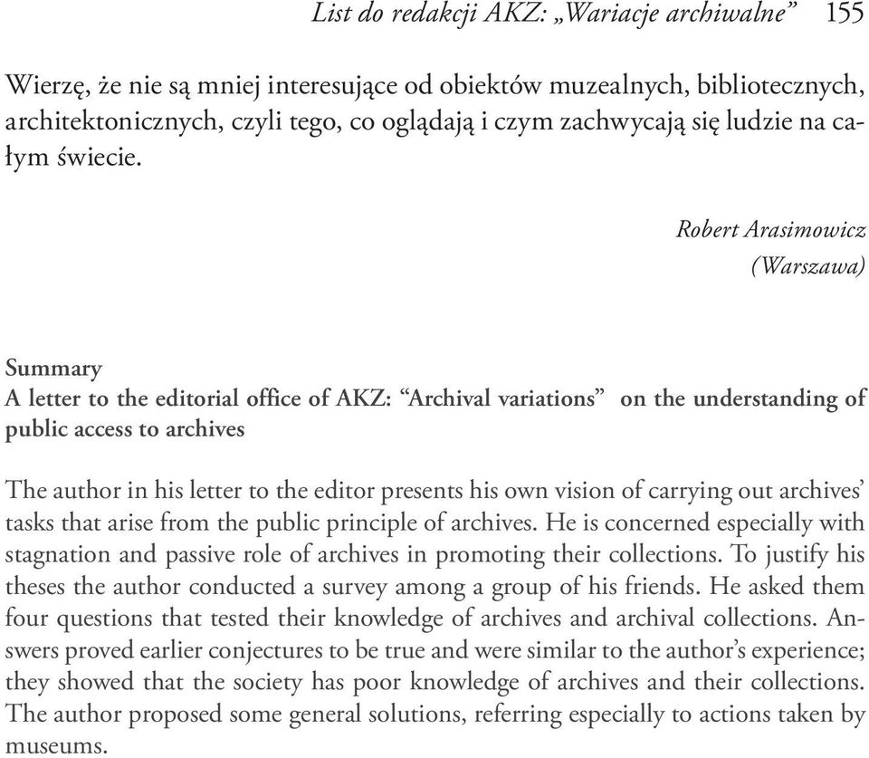 Robert Arasimowicz (Warszawa) Summary A letter to the editorial office of AKZ: Archival variations on the understanding of public access to archives The author in his letter to the editor presents