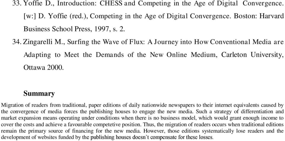 Summary Migration of readers from traditional, paper editions of daily nationwide newspapers to their internet equivalents caused by the convergence of media forces the publishing houses to engage