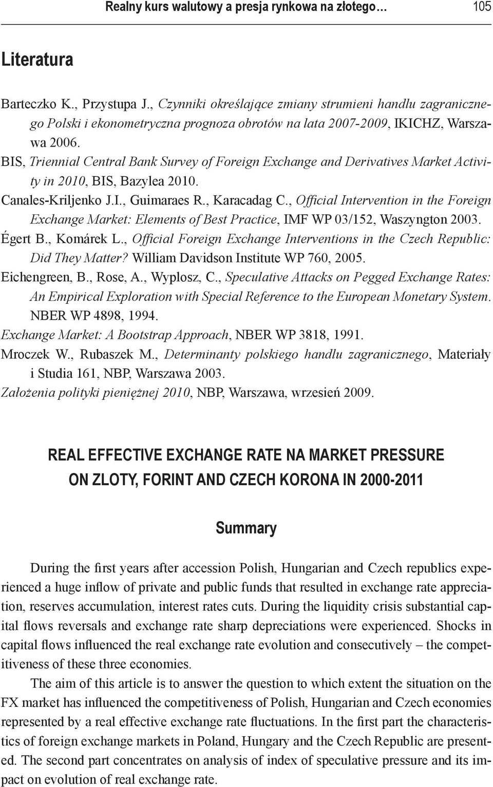 BIS, Triennial Central Bank Survey of Foreign Exchange and Derivatives Market Activity in 2010, BIS, Bazylea 2010. Canales Kriljenko J.I., Guimaraes R., Karacadag C.