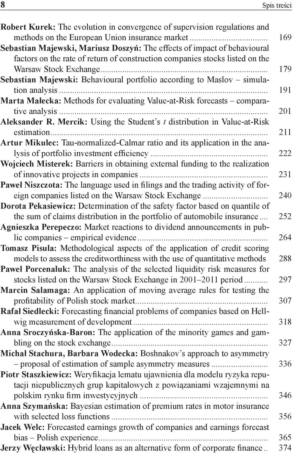 .. 179 Sebastian Majewski: Behavioural portfolio according to Maslov simulation analysis... 191 Marta Małecka: Methods for evaluating Value-at-Risk forecasts comparative analysis... 201 Aleksander R.