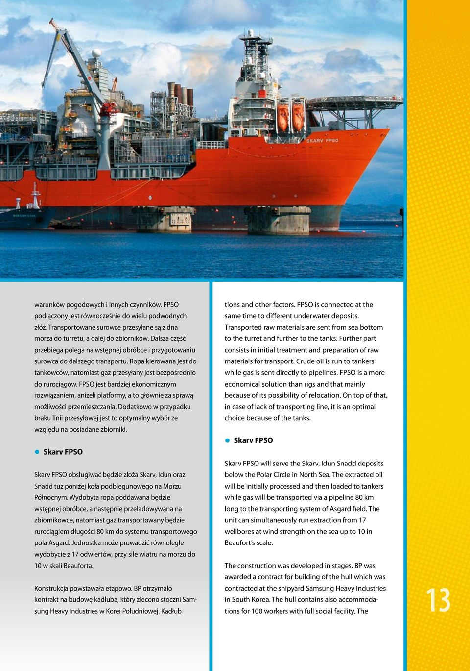 _fpso_is_a more_ economical_solution_than_rigs_and_that_mainly_ because_of_its_possibility_of_relocation.