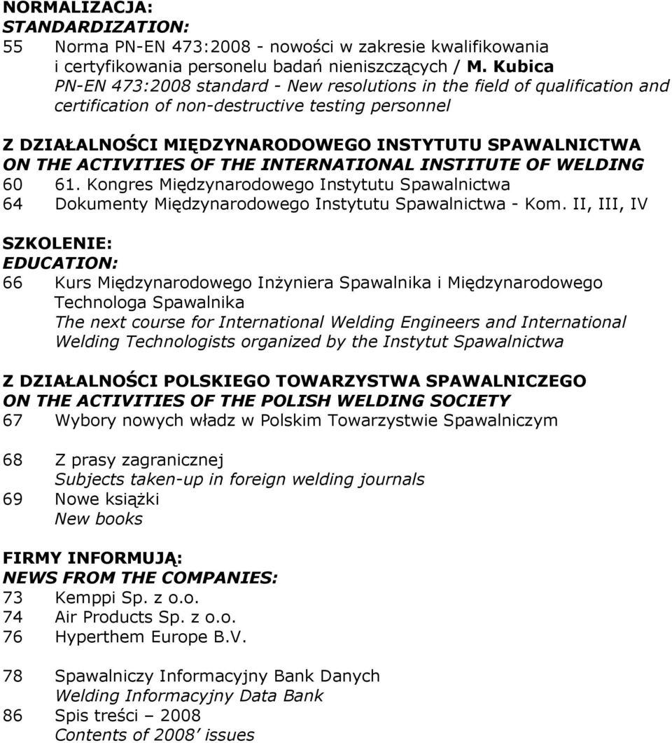 ACTIVITIES OF THE INTERNATIONAL INSTITUTE OF WELDING 60 61. Kongres Międzynarodowego Instytutu Spawalnictwa 64 Dokumenty Międzynarodowego Instytutu Spawalnictwa - Kom.