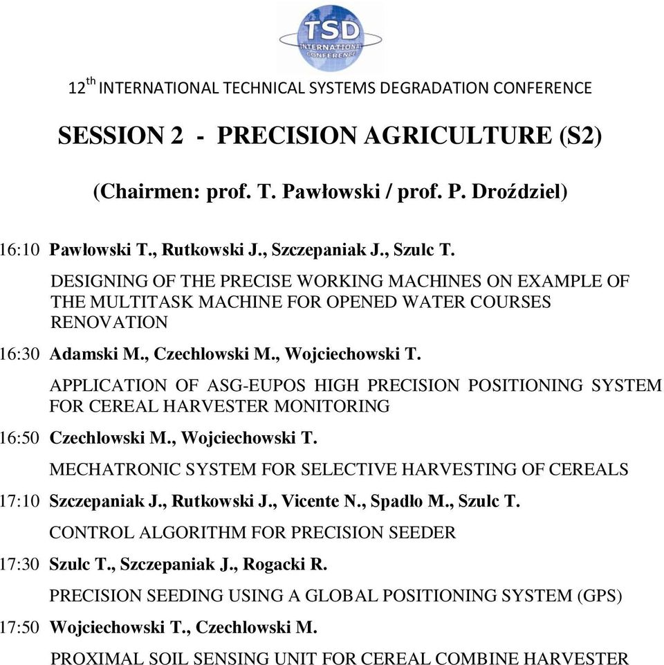APPLICATION OF ASG-EUPOS HIGH PRECISION POSITIONING SYSTEM FOR CEREAL HARVESTER MONITORING 16:50 Czechlowski M., Wojciechowski T.