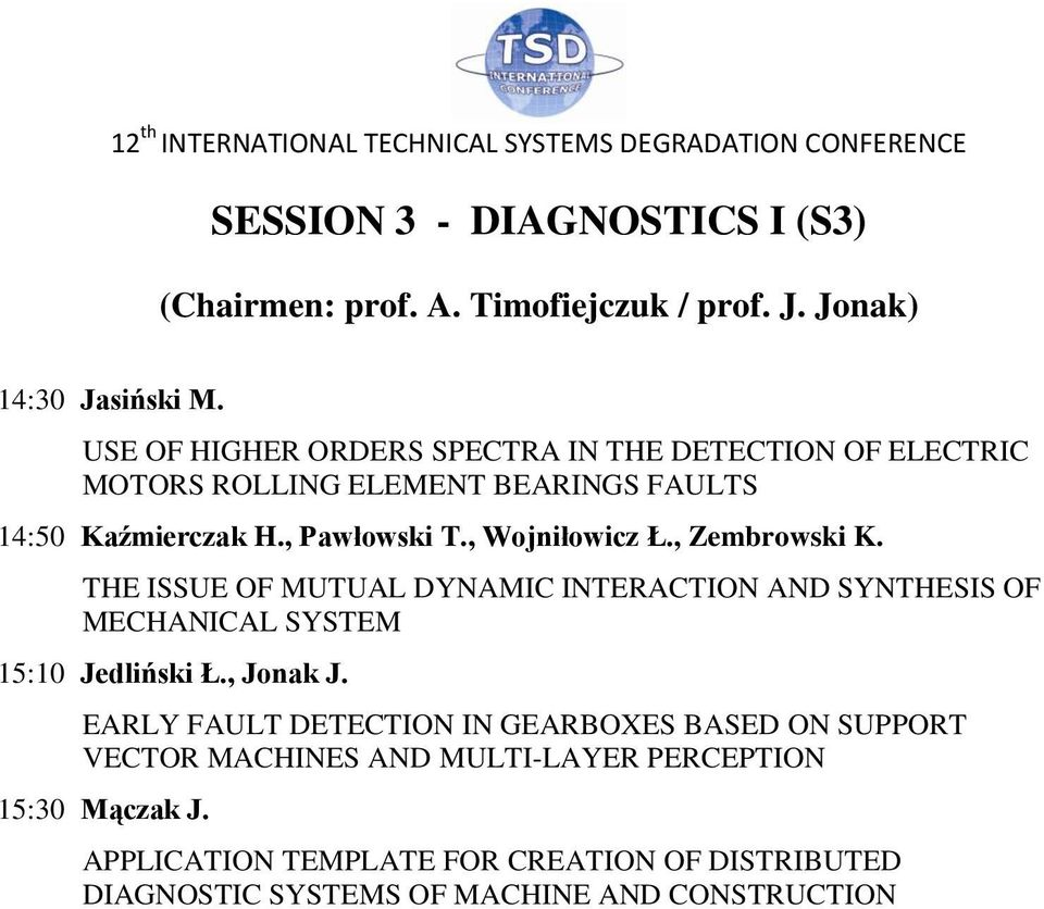 , Wojniłowicz Ł., Zembrowski K. THE ISSUE OF MUTUAL DYNAMIC INTERACTION AND SYNTHESIS OF MECHANICAL SYSTEM 15:10 Jedliński Ł., Jonak J.