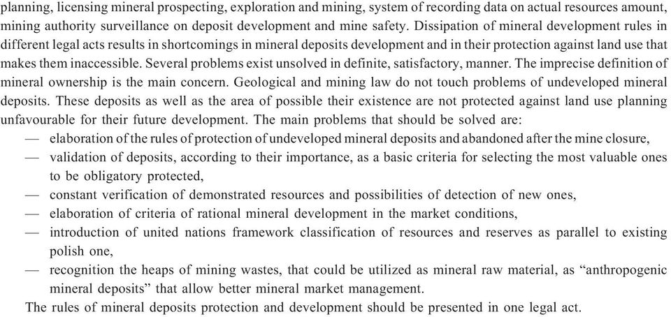 Several problems exist unsolved in definite, satisfactory, manner. The imprecise definition of mineral ownership is the main concern.