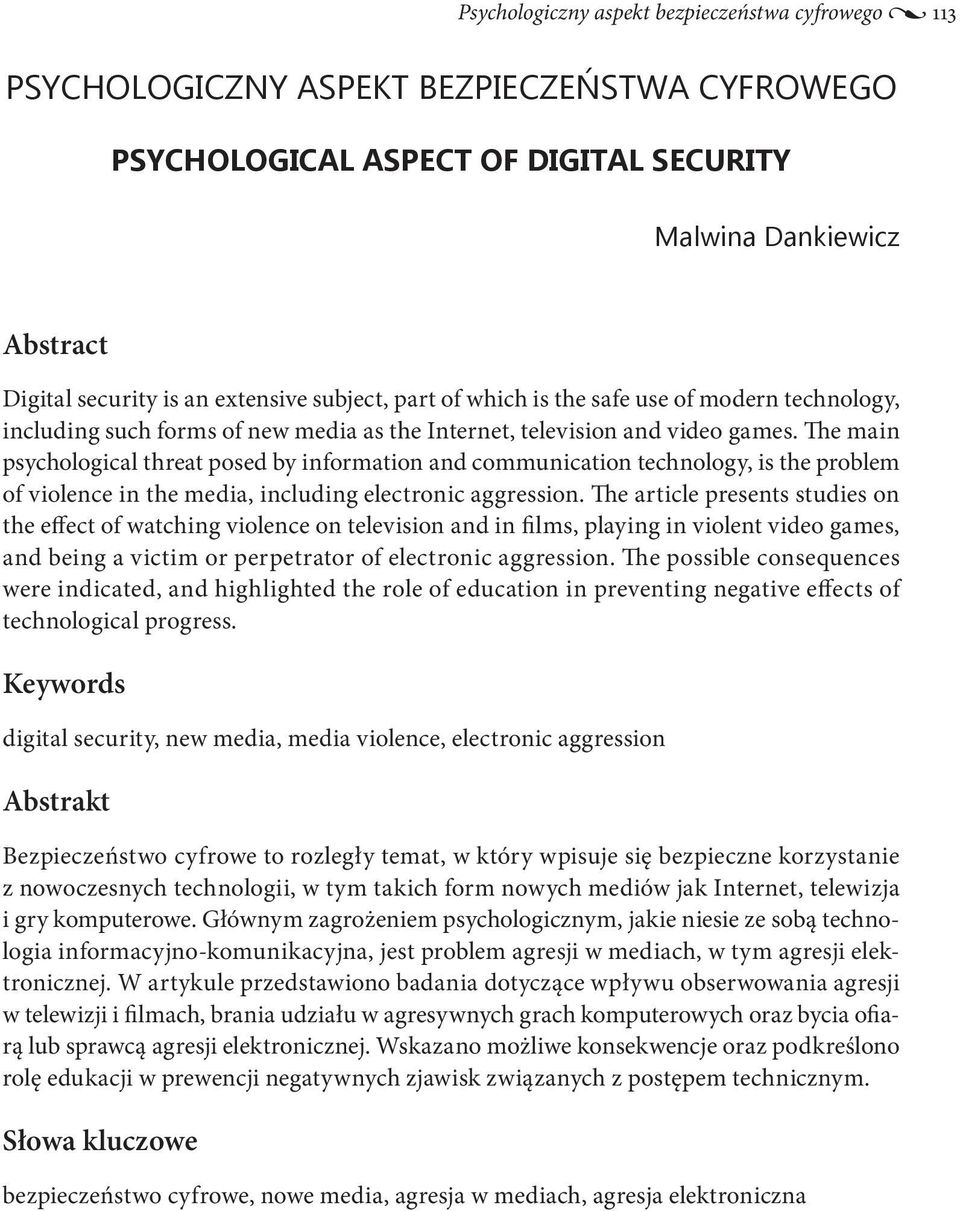 The main psychological threat posed by information and communication technology, is the problem of violence in the media, including electronic aggression.