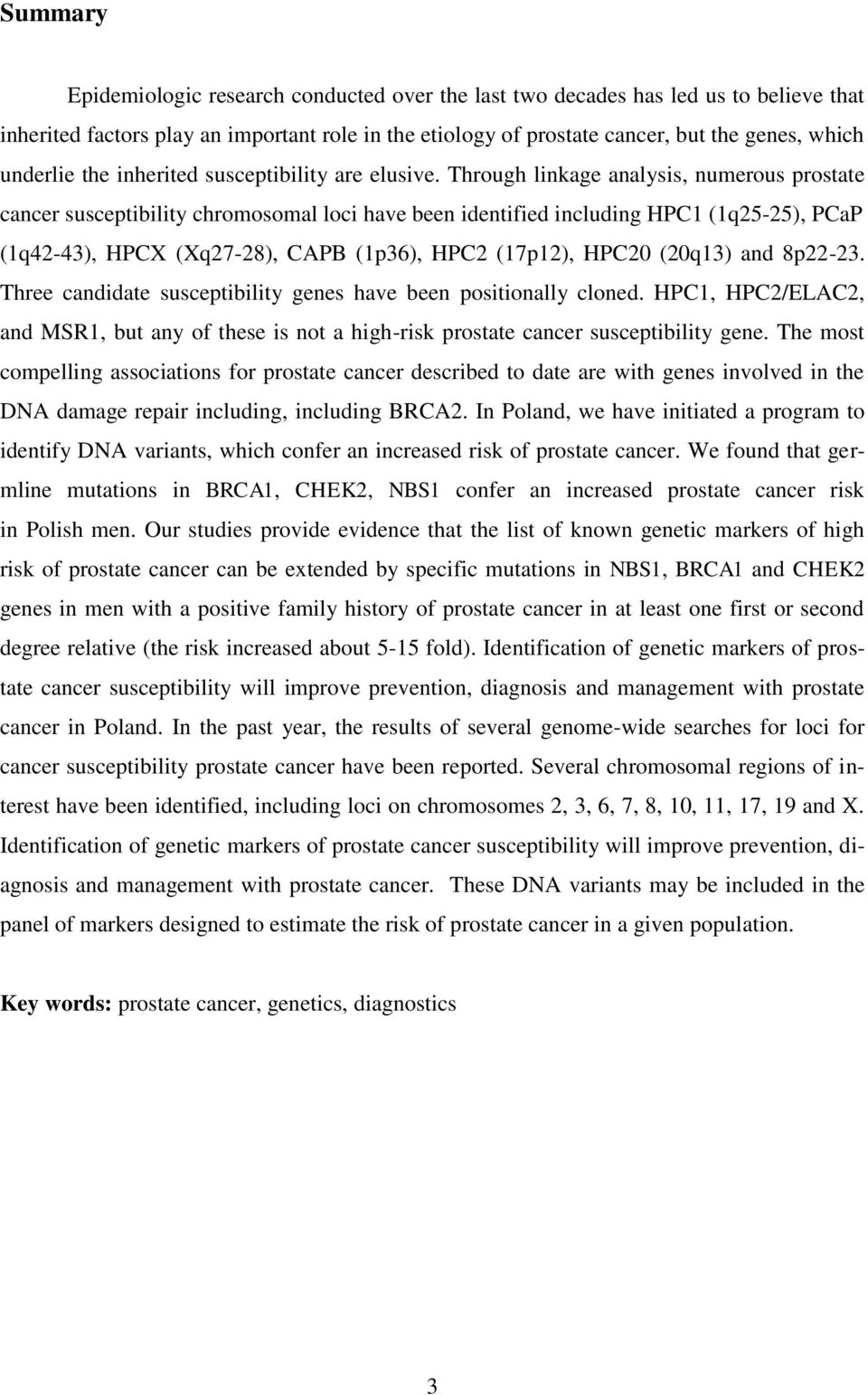 Through linkage analysis, numerous prostate cancer susceptibility chromosomal loci have been identified including HPC1 (1q25-25), PCaP (1q42-43), HPCX (Xq27-28), CAPB (1p36), HPC2 (17p12), HPC20