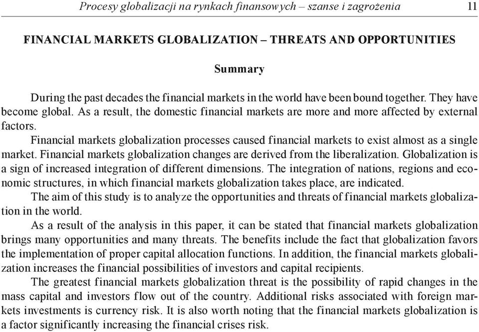 Financial markets globalization processes caused financial markets to exist almost as a single market. Financial markets globalization changes are derived from the liberalization.